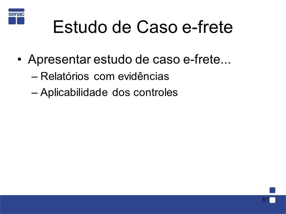 Estudo de Caso e-frete Apresentar estudo de caso e-frete... –Relatórios com evidências –Aplicabilidade dos controles 61