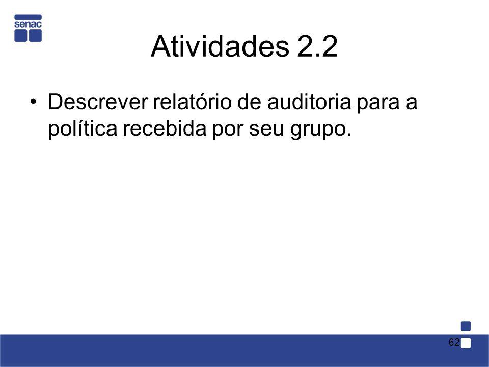 Atividades 2.2 Descrever relatório de auditoria para a política recebida por seu grupo. 62