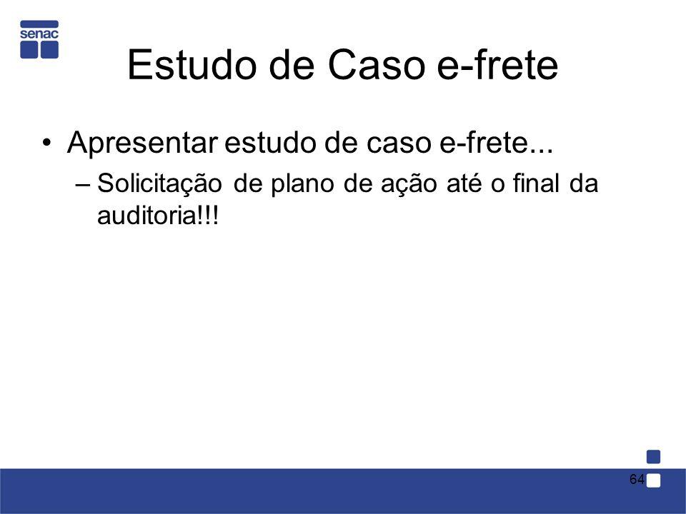 Estudo de Caso e-frete Apresentar estudo de caso e-frete... –Solicitação de plano de ação até o final da auditoria!!! 64