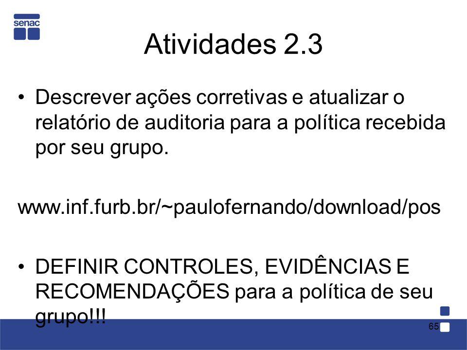 Atividades 2.3 Descrever ações corretivas e atualizar o relatório de auditoria para a política recebida por seu grupo. www.inf.furb.br/~paulofernando/