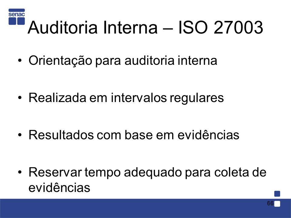 Auditoria Interna – ISO 27003 Orientação para auditoria interna Realizada em intervalos regulares Resultados com base em evidências Reservar tempo ade