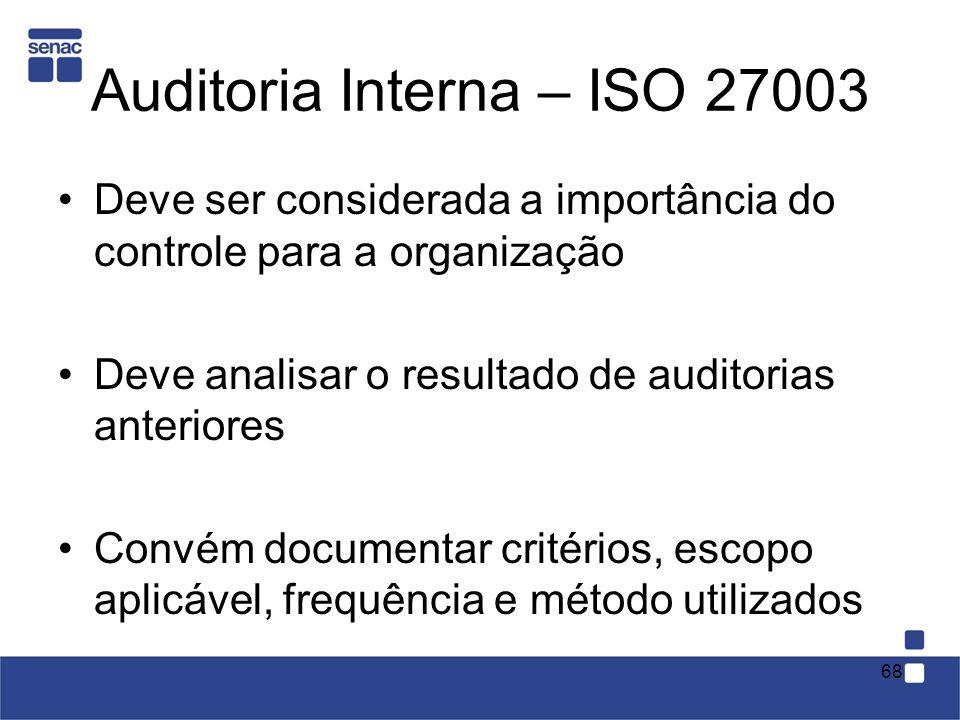 Auditoria Interna – ISO 27003 Deve ser considerada a importância do controle para a organização Deve analisar o resultado de auditorias anteriores Con