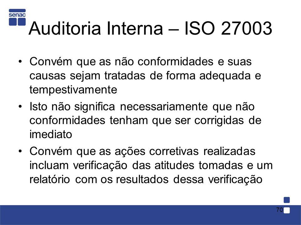 Auditoria Interna – ISO 27003 Convém que as não conformidades e suas causas sejam tratadas de forma adequada e tempestivamente Isto não significa nece