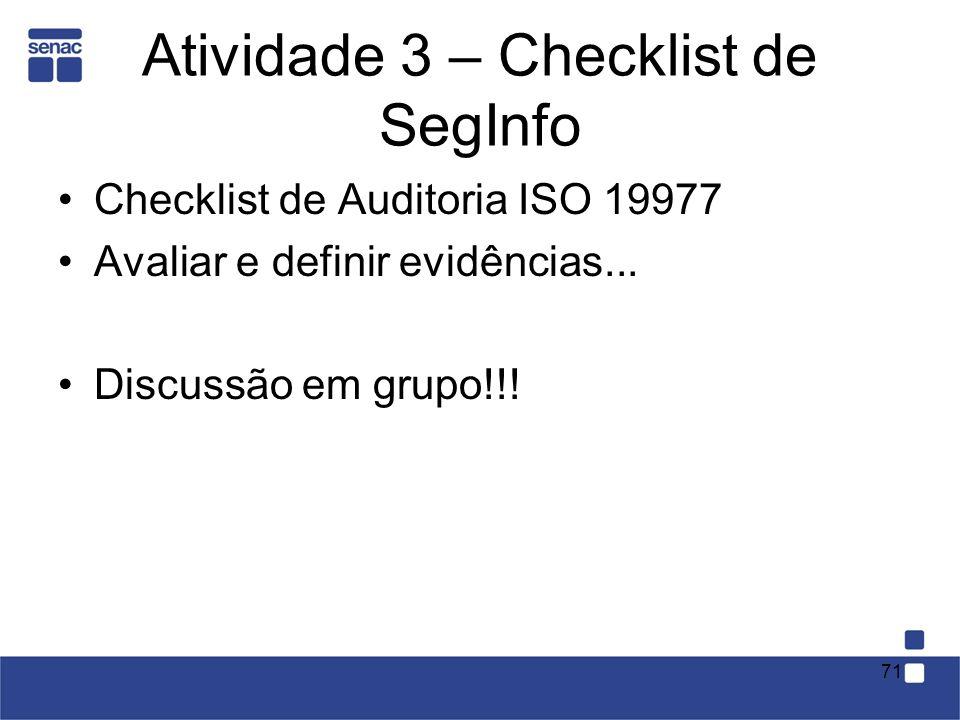 Atividade 3 – Checklist de SegInfo Checklist de Auditoria ISO 19977 Avaliar e definir evidências... Discussão em grupo!!! 71