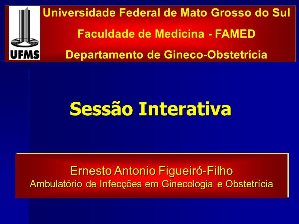 Sessão Interativa Universidade Federal de Mato Grosso do Sul Faculdade de Medicina - FAMED Departamento de Gineco-Obstetrícia Ernesto Antonio Figueiró