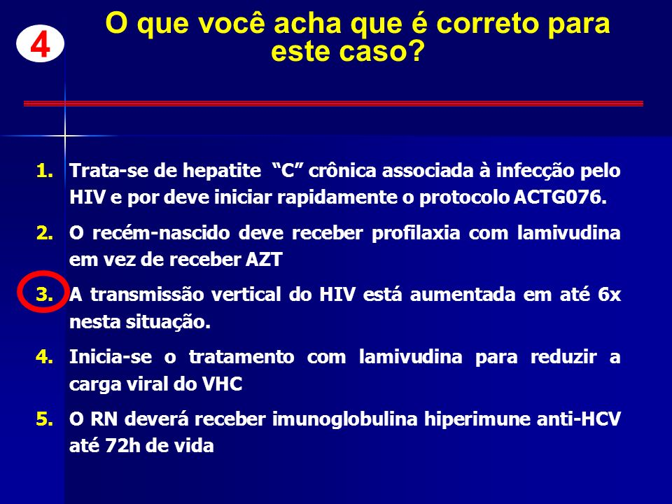 O que você acha que é correto para este caso? 1.Trata-se de hepatite C crônica associada à infecção pelo HIV e por deve iniciar rapidamente o protocol