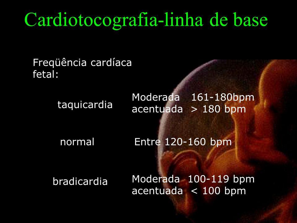 Cardiotocografia-linha de base Freqüência cardíaca fetal: taquicardia normal bradicardia Moderada 161-180bpm acentuada > 180 bpm Moderada 100-119 bpm acentuada < 100 bpm Entre 120-160 bpm