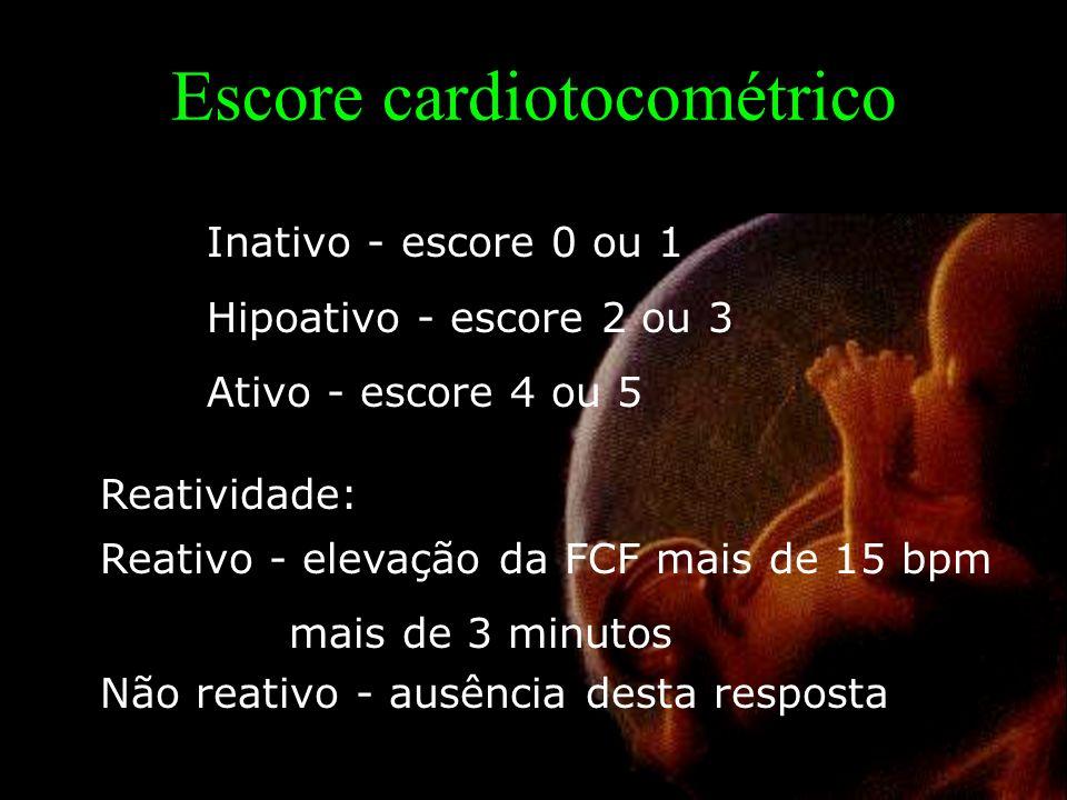 Escore cardiotocométrico Inativo - escore 0 ou 1 Hipoativo - escore 2 ou 3 Ativo - escore 4 ou 5 Reatividade: Reativo - elevação da FCF mais de 15 bpm mais de 3 minutos Não reativo - ausência desta resposta