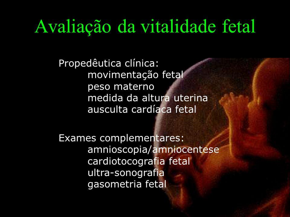 Avaliação da vitalidade fetal Propedêutica clínica: movimentação fetal peso materno medida da altura uterina ausculta cardíaca fetal Exames complementares: amnioscopia/amniocentese cardiotocografia fetal ultra-sonografia gasometria fetal