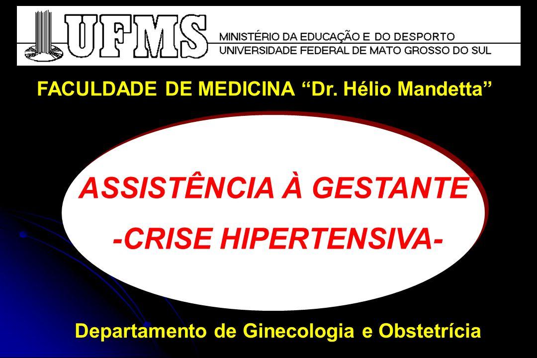 ASSISTÊNCIA À GESTANTE -CRISE HIPERTENSIVA- ASSISTÊNCIA À GESTANTE -CRISE HIPERTENSIVA- FACULDADE DE MEDICINA Dr.