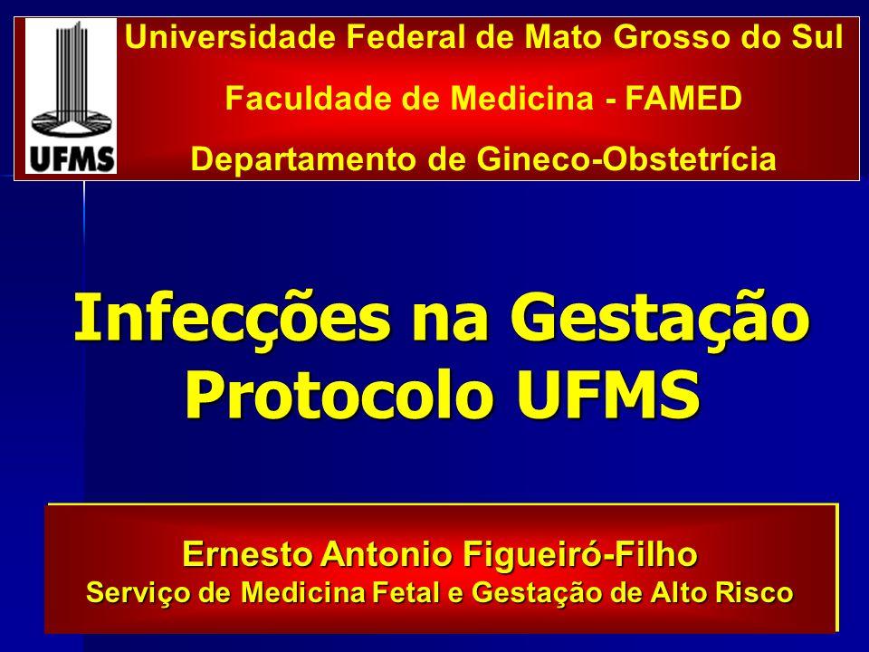 Infecções na Gestação Protocolo UFMS Universidade Federal de Mato Grosso do Sul Faculdade de Medicina - FAMED Departamento de Gineco-Obstetrícia Ernes