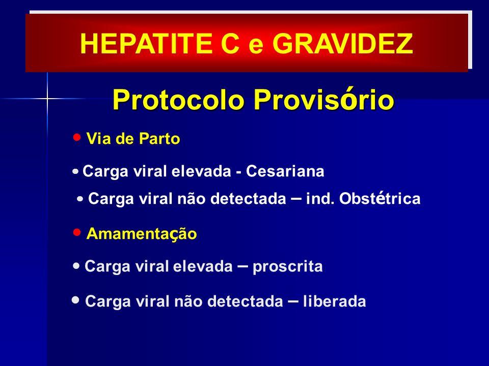 Protocolo Provis ó rio Protocolo Provis ó rio Via de Parto Carga viral elevada - Cesariana Carga viral não detectada – ind. Obst é trica Amamenta ç ão