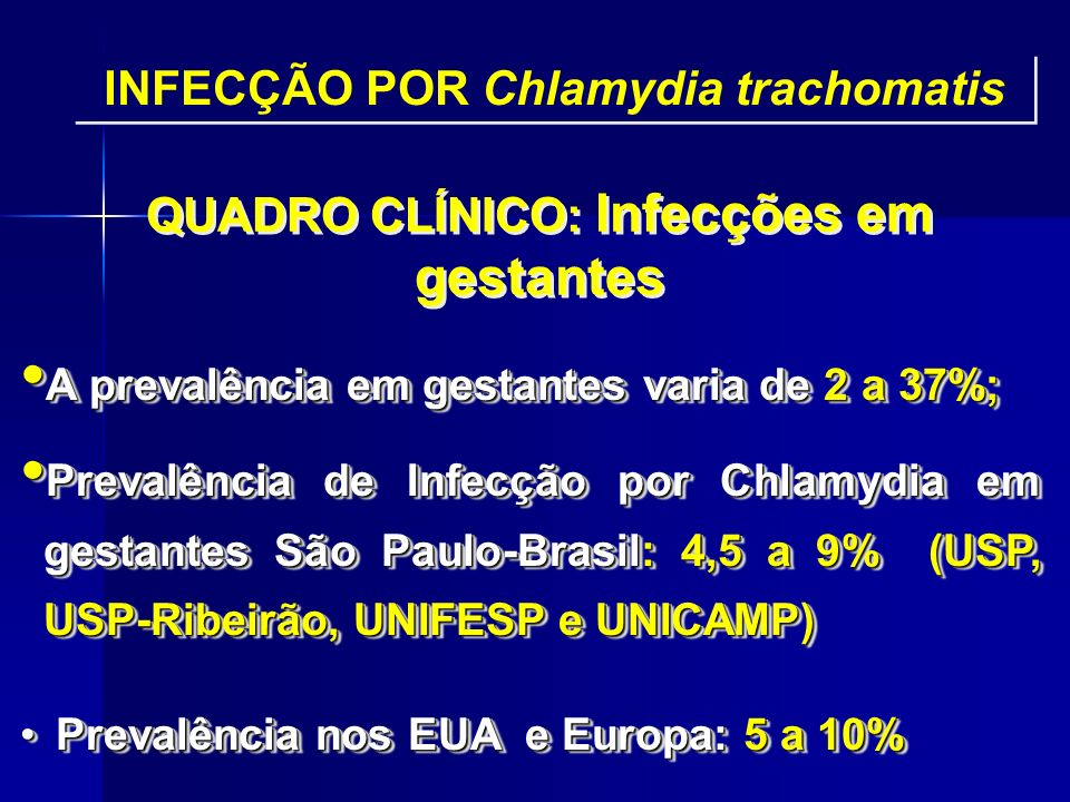 QUADRO CLÍNICO: Infecções em gestantes A prevalência em gestantes varia de 2 a 37%; A prevalência em gestantes varia de 2 a 37%; Prevalência de Infecç