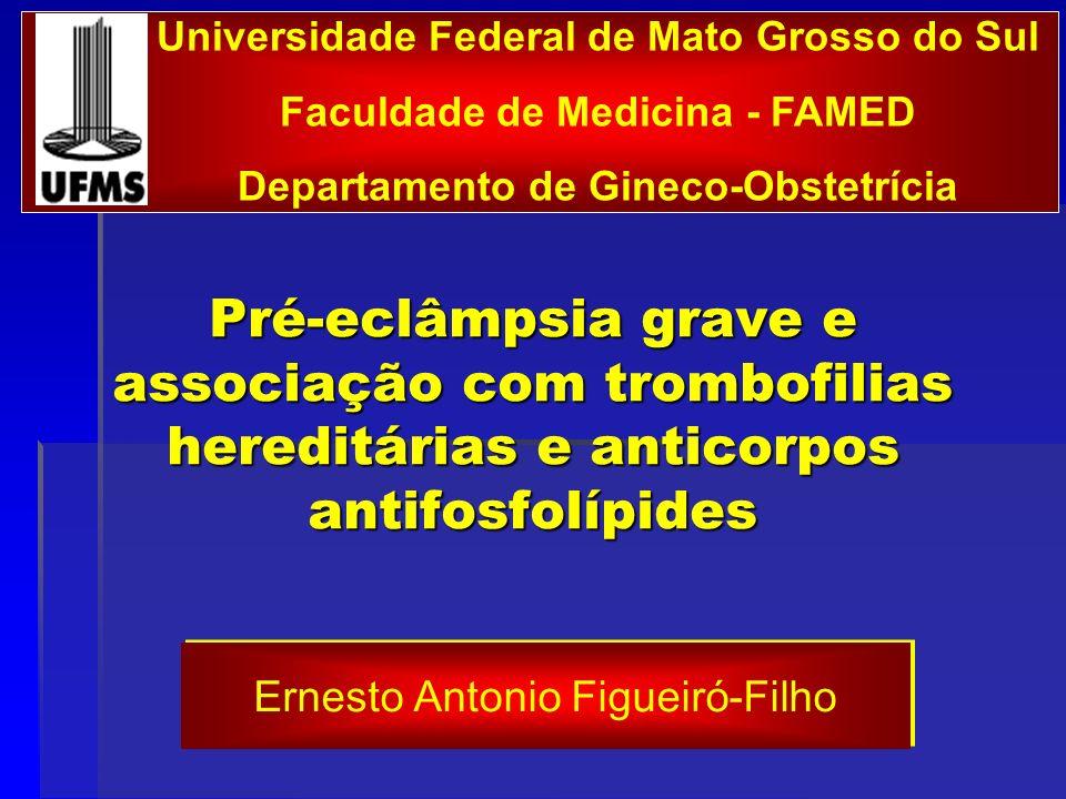 Pré-eclâmpsia grave e associação com trombofilias hereditárias e anticorpos antifosfolípides Universidade Federal de Mato Grosso do Sul Faculdade de M
