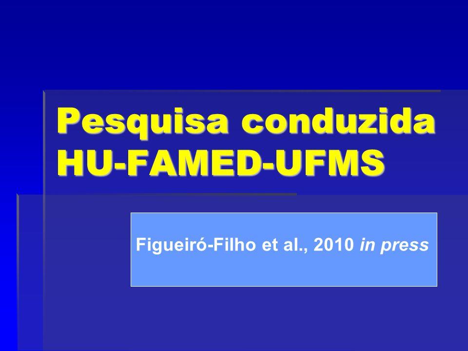 Pesquisa conduzida HU-FAMED-UFMS Figueiró-Filho et al., 2010 in press