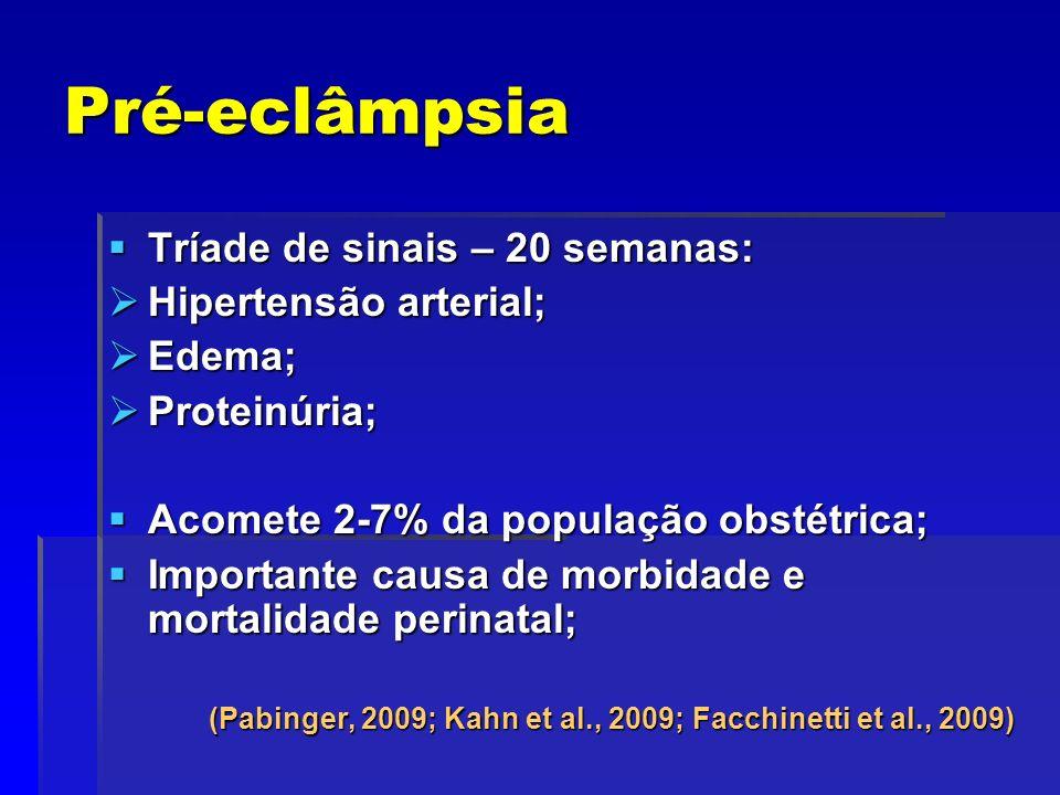 Pré-eclâmpsia Tríade de sinais – 20 semanas: Tríade de sinais – 20 semanas: Hipertensão arterial; Hipertensão arterial; Edema; Edema; Proteinúria; Pro