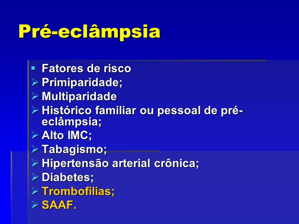 Fatores de risco Fatores de risco Primiparidade; Primiparidade; Multiparidade Multiparidade Histórico familiar ou pessoal de pré- eclâmpsia; Histórico
