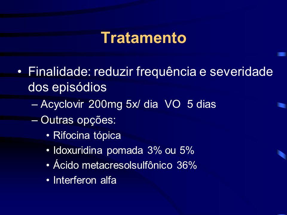 Tratamento Finalidade: reduzir frequência e severidade dos episódios –Acyclovir 200mg 5x/ dia VO 5 dias –Outras opções: Rifocina tópica Idoxuridina po
