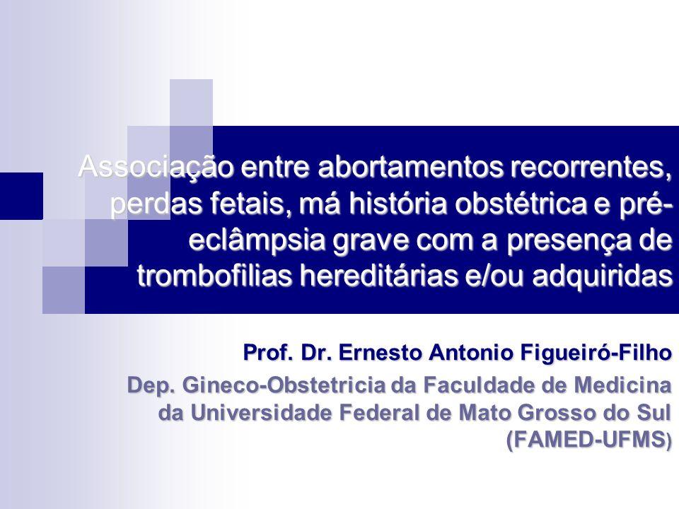 Associação entre abortamentos recorrentes, perdas fetais, má história obstétrica e pré- eclâmpsia grave com a presença de trombofilias hereditárias e/