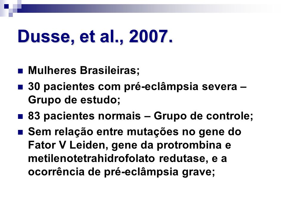 Dusse, et al., 2007. Mulheres Brasileiras; 30 pacientes com pré-eclâmpsia severa – Grupo de estudo; 83 pacientes normais – Grupo de controle; Sem rela