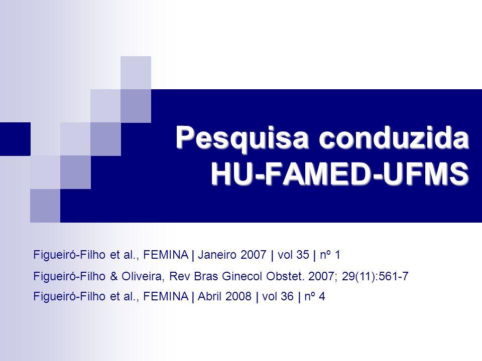 Pesquisa conduzida HU-FAMED-UFMS Figueiró-Filho & Oliveira, Rev Bras Ginecol Obstet. 2007; 29(11):561-7 Figueiró-Filho et al., FEMINA | Abril 2008 | v