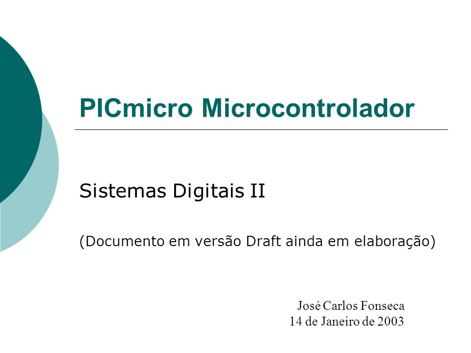 PICmicro Microcontrolador Sistemas Digitais II (Documento em versão Draft ainda em elaboração) José Carlos Fonseca 14 de Janeiro de 2003