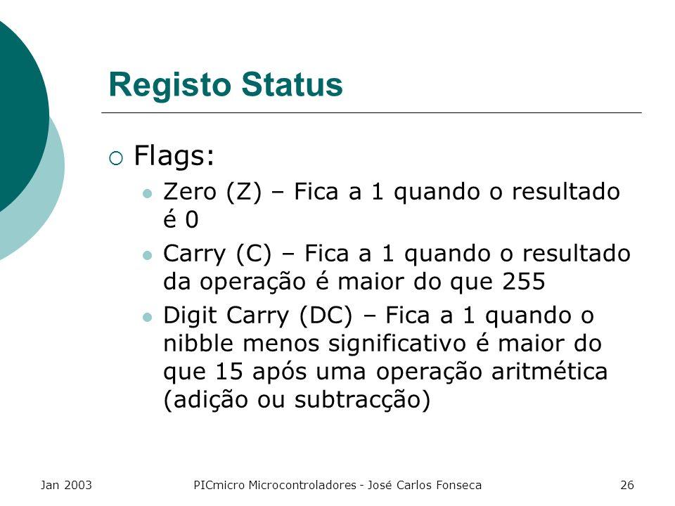 Jan 2003PICmicro Microcontroladores - José Carlos Fonseca26 Registo Status Flags: Zero (Z) – Fica a 1 quando o resultado é 0 Carry (C) – Fica a 1 quan