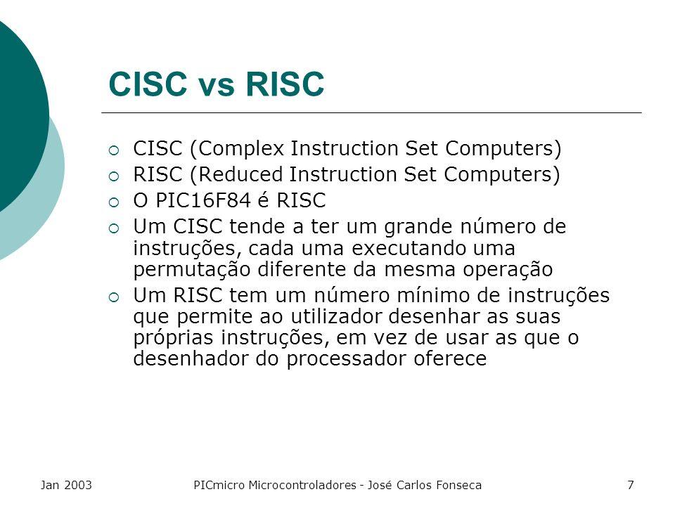 Jan 2003PICmicro Microcontroladores - José Carlos Fonseca28 Endereçamento de Bancos Cada um dos 2 bancos tem 128 registos para acesso directo No Banco 0 pode-se aceder aos portos A e B (PORTA de 5 bits e PORTB de 8 bits) No Banco 1 podem-se configurar os portos (TRISA e TRISB) File addressBANCO 0BANCO 1File address 0INDF 80 1TMR0OPTION81 2PCL 82 3STATUS 83 4FSR 84 5PORT ATRIS A85 6PORT BTRIS B86 7 87 8EEDATAEECON188 9EEADREECON289 0APCLATH 8A 0BINTCON 8B 0C68 registosMapeado8C.de utilização(acesso)..geralBanco 0..(SRAM).