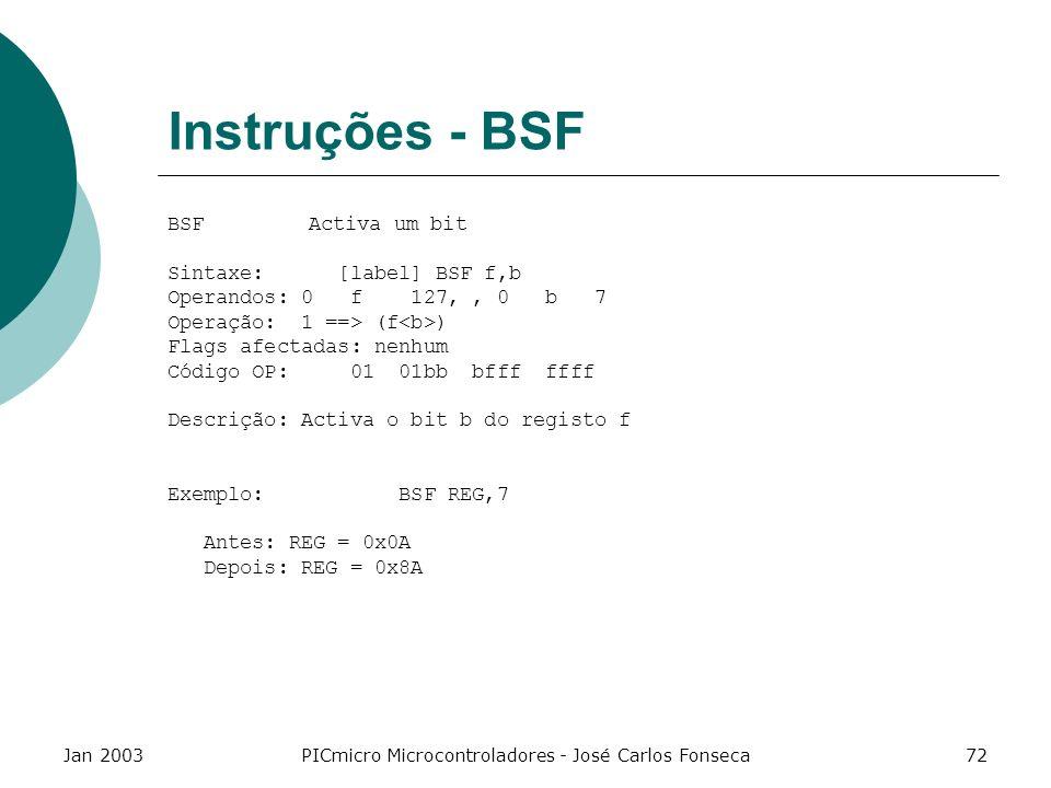 Jan 2003PICmicro Microcontroladores - José Carlos Fonseca72 Instruções - BSF BSF Activa um bit Sintaxe: [label] BSF f,b Operandos: 0 f 127,, 0 b 7 Ope