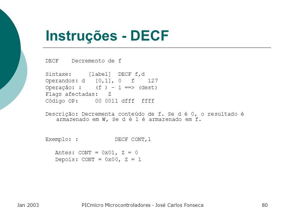 Jan 2003PICmicro Microcontroladores - José Carlos Fonseca80 Instruções - DECF DECF Decremento de f Sintaxe: [label] DECF f,d Operandos: d [0,1], 0 f 1