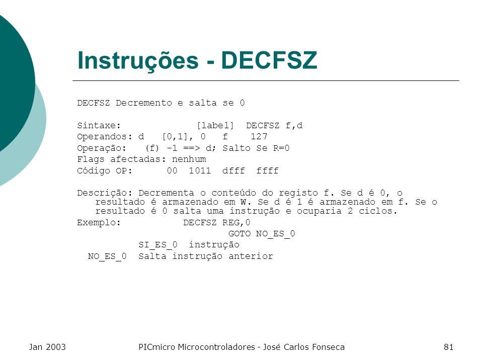 Jan 2003PICmicro Microcontroladores - José Carlos Fonseca81 Instruções - DECFSZ DECFSZ Decremento e salta se 0 Sintaxe: [label] DECFSZ f,d Operandos: