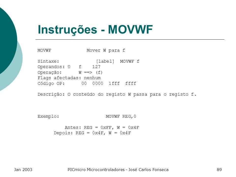 Jan 2003PICmicro Microcontroladores - José Carlos Fonseca89 Instruções - MOVWF MOVWF Mover W para f Sintaxe: [label] MOVWF f Operandos: 0 f 127 Operaç