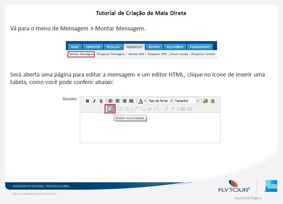 Tutorial de Criação de Mala Direta Vá para o menu de Mensagem > Montar Mensagem. Será aberta uma página para editar a mensagem e um editor HTML, cliqu