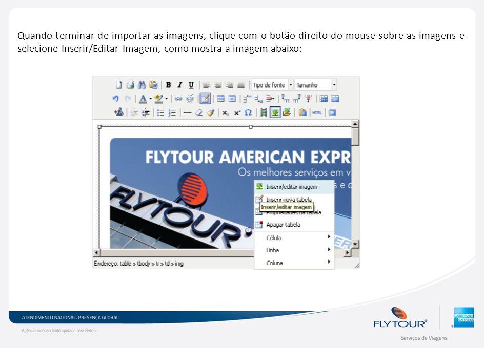 Quando terminar de importar as imagens, clique com o botão direito do mouse sobre as imagens e selecione Inserir/Editar Imagem, como mostra a imagem a