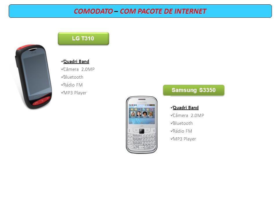 COMODATO – COM PACOTE DE INTERNET LG T310 Quadri Band Câmera 2.0MP Bluetooth Rádio FM MP3 Player Samsung S3350 Quadri Band Câmera 2.0MP Bluetooth Rádi