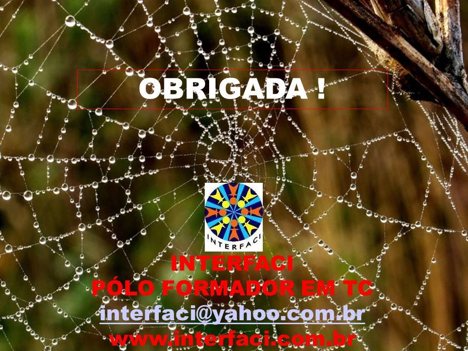 INTERFACI PÓLO FORMADOR EM TC interfaci@yahoo.com.br www.interfaci.com.br OBRIGADA !