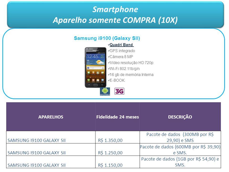 Smartphone Aparelho somente COMPRA (10X) Smartphone Aparelho somente COMPRA (10X) Samsung i9100 (Galaxy SII) Quadri Band GPS integrado Câmera 8 MP Víd