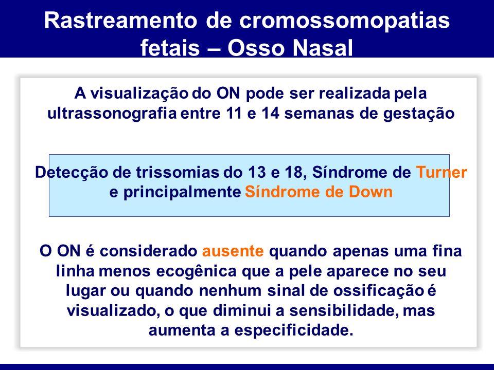 Rastreamento de cromossomopatias fetais – Osso Nasal A visualização do ON pode ser realizada pela ultrassonografia entre 11 e 14 semanas de gestação D