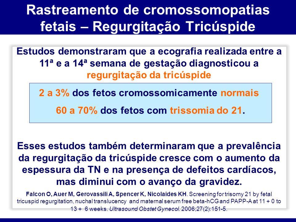 Rastreamento de cromossomopatias fetais – Regurgitação Tricúspide Estudos demonstraram que a ecografia realizada entre a 11ª e a 14ª semana de gestaçã