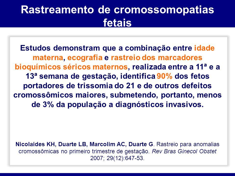 Rastreamento de cromossomopatias fetais Estudos demonstram que a combinação entre idade materna, ecografia e rastreio dos marcadores bioquímicos séric