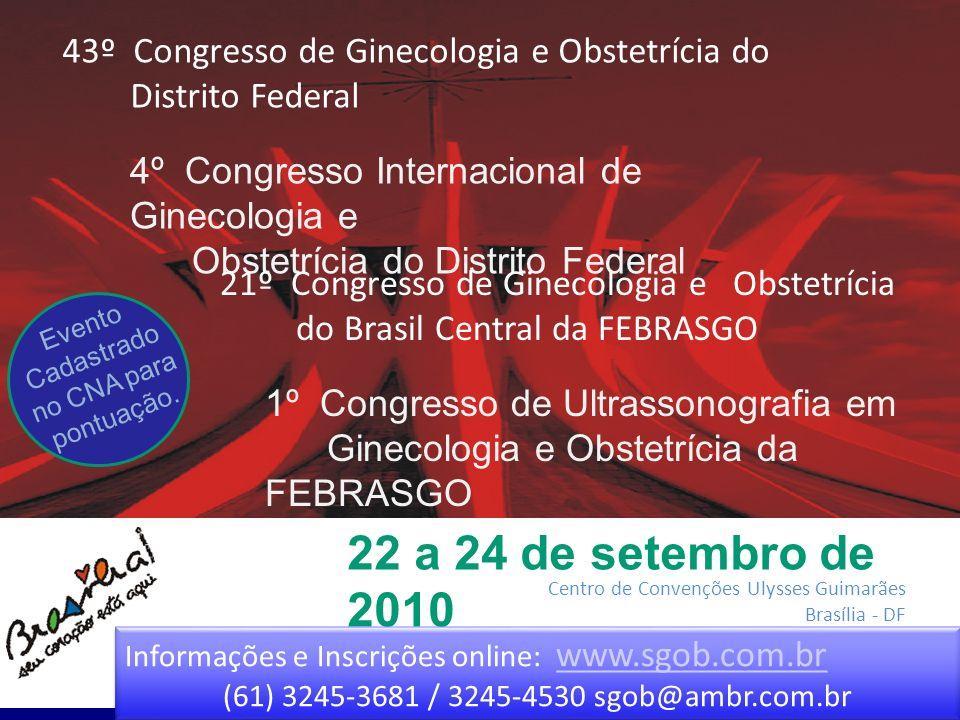 1º Congresso de Ultrassonografia em Ginecologia e Obstetrícia da FEBRASGO 22 a 24 de setembro de 2010 Informações e Inscrições online: www.sgob.com.br