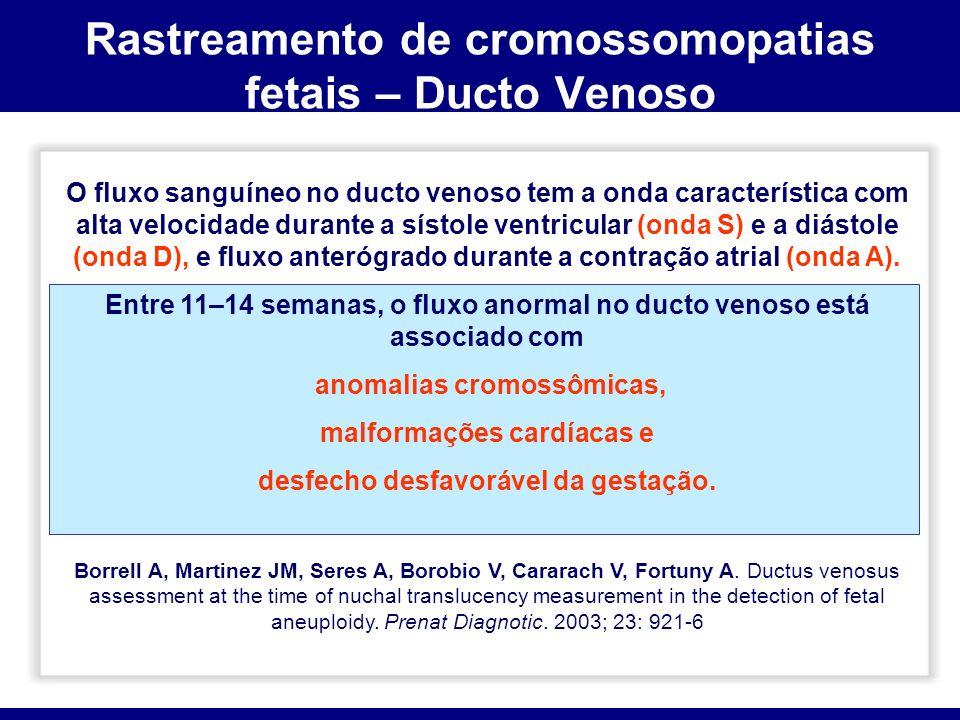 Rastreamento de cromossomopatias fetais – Ducto Venoso O fluxo sanguíneo no ducto venoso tem a onda característica com alta velocidade durante a sísto