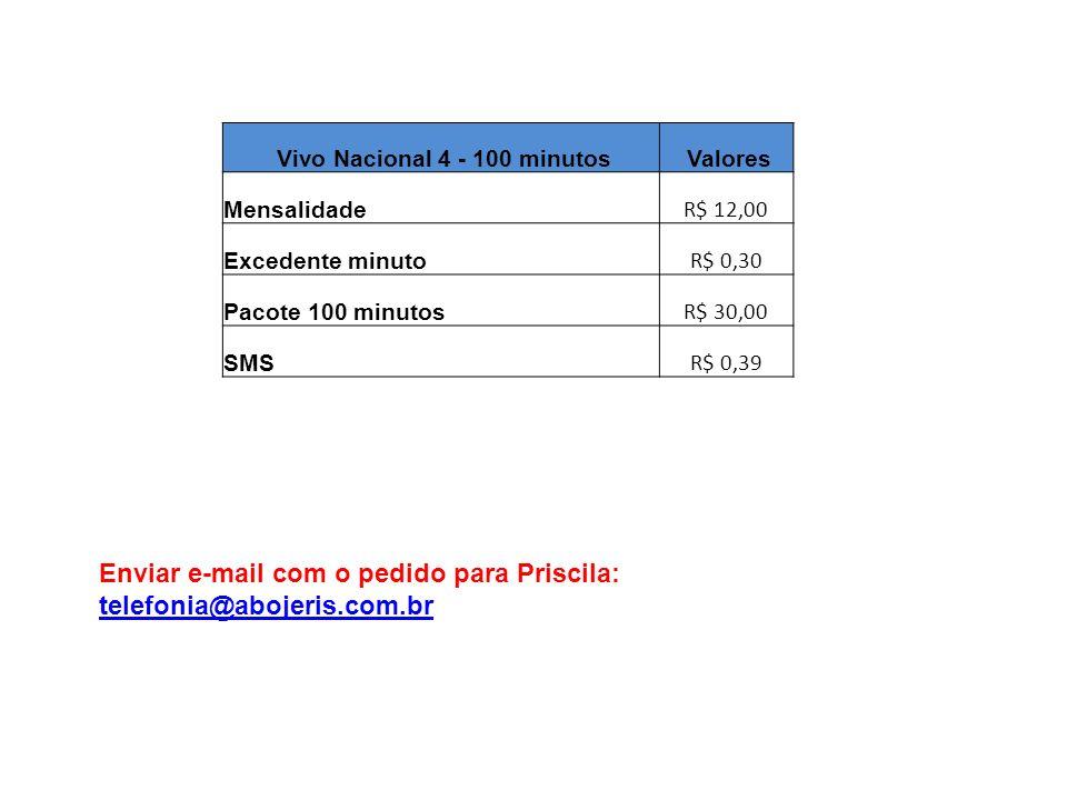 Vivo Nacional 4 - 100 minutos Valores Mensalidade R$ 12,00 Excedente minuto R$ 0,30 Pacote 100 minutos R$ 30,00 SMS R$ 0,39 Enviar e-mail com o pedido para Priscila: telefonia@abojeris.com.br telefonia@abojeris.com.br