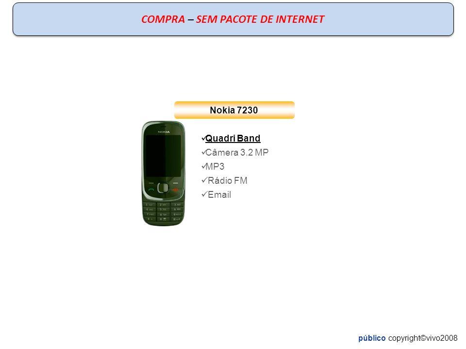 público copyright©vivo2008 COMPRA – SEM PACOTE DE INTERNET Nokia 7230 Quadri Band Câmera 3.2 MP MP3 Rádio FM Email