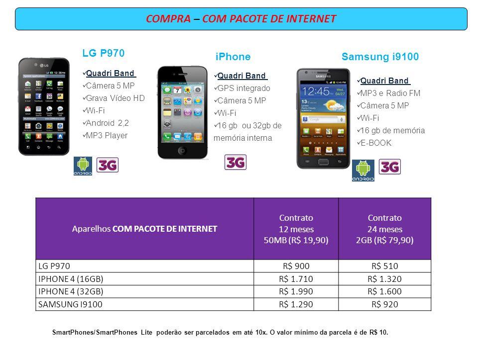 SmartPhones/SmartPhones Lite poderão ser parcelados em até 10x. O valor mínimo da parcela é de R$ 10. COMPRA – COM PACOTE DE INTERNET LG P970 Quadri B