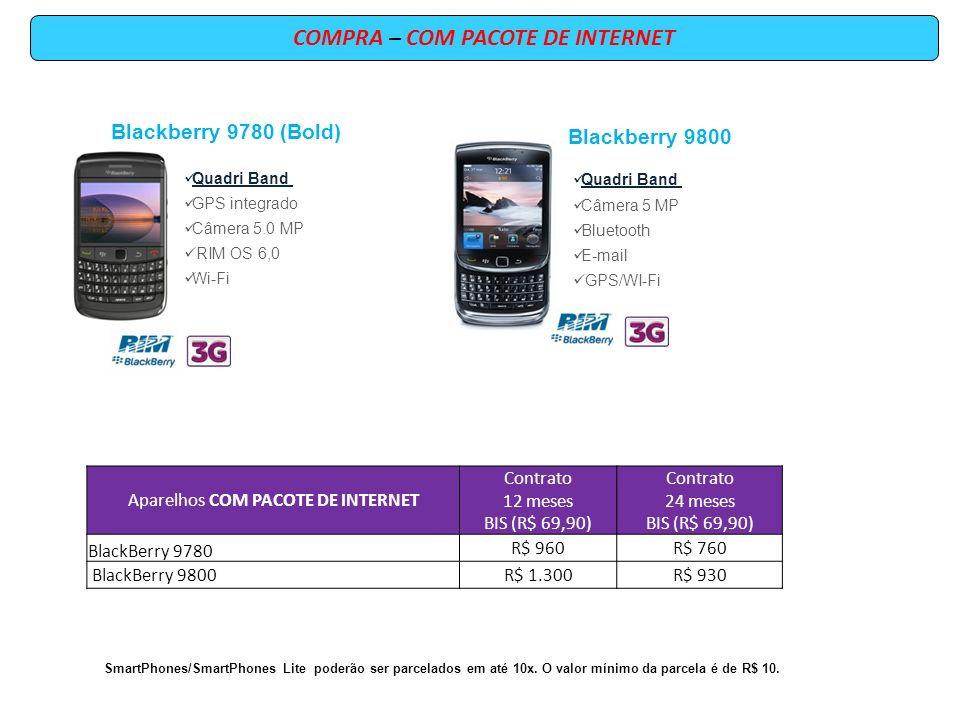 COMPRA – COM PACOTE DE INTERNET Aparelhos COM PACOTE DE INTERNET Contrato 12 meses BIS (R$ 69,90) Contrato 24 meses BIS (R$ 69,90) BlackBerry 9780 R$