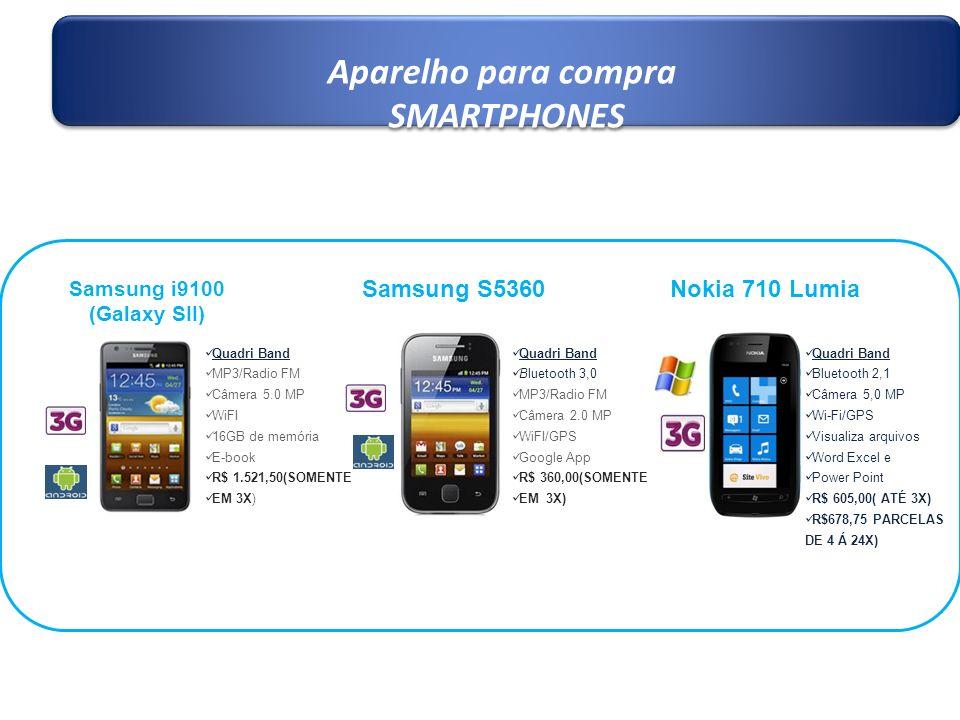 Aparelho para compra SMARTPHONES Aparelho para compra SMARTPHONES Samsung i9100 (Galaxy SII) Nokia 710 LumiaSamsung S5360 Quadri Band MP3/Radio FM Câm