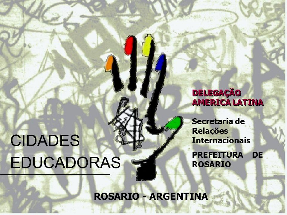 Secretaria de Relações Internacionais PREFEITURA DE ROSARIO ROSARIO - ARGENTINA DELEGAÇÃO AMERICA LATINA CIDADES EDUCADORAS