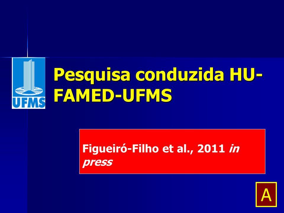 Pesquisa conduzida HU- FAMED-UFMS Figueiró-Filho et al., 2011 in press A