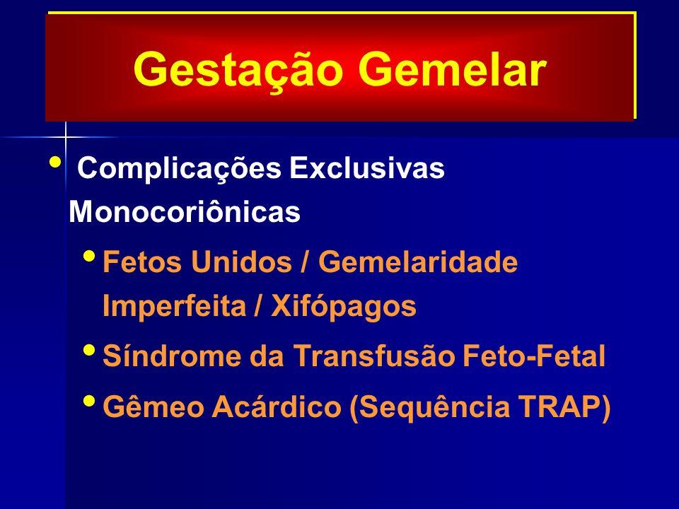 Gestação Gemelar Complicações Exclusivas Monocoriônicas Fetos Unidos / Gemelaridade Imperfeita / Xifópagos Síndrome da Transfusão Feto-Fetal Gêmeo Acárdico (Sequência TRAP)